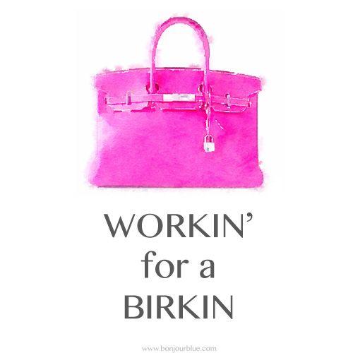 workin' for a birkin