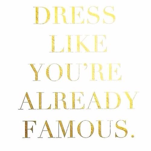 dress like you're famous