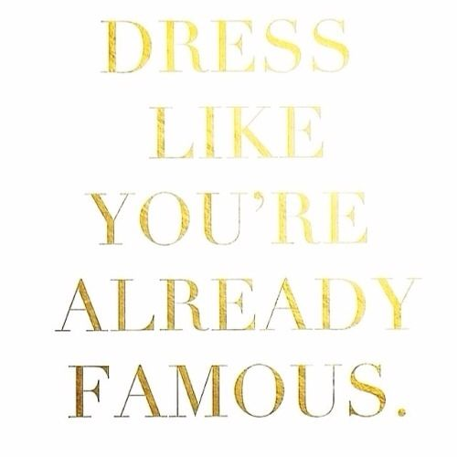 dress like you're famous